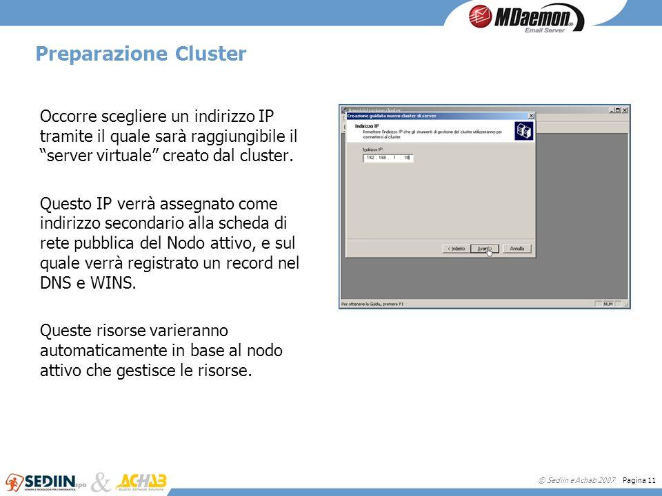 © Sediin e Achab 2007 Pagina 11 Preparazione Cluster Occorre scegliere un indirizzo IP tramite il quale sarà raggiungibile il server virtuale creato d