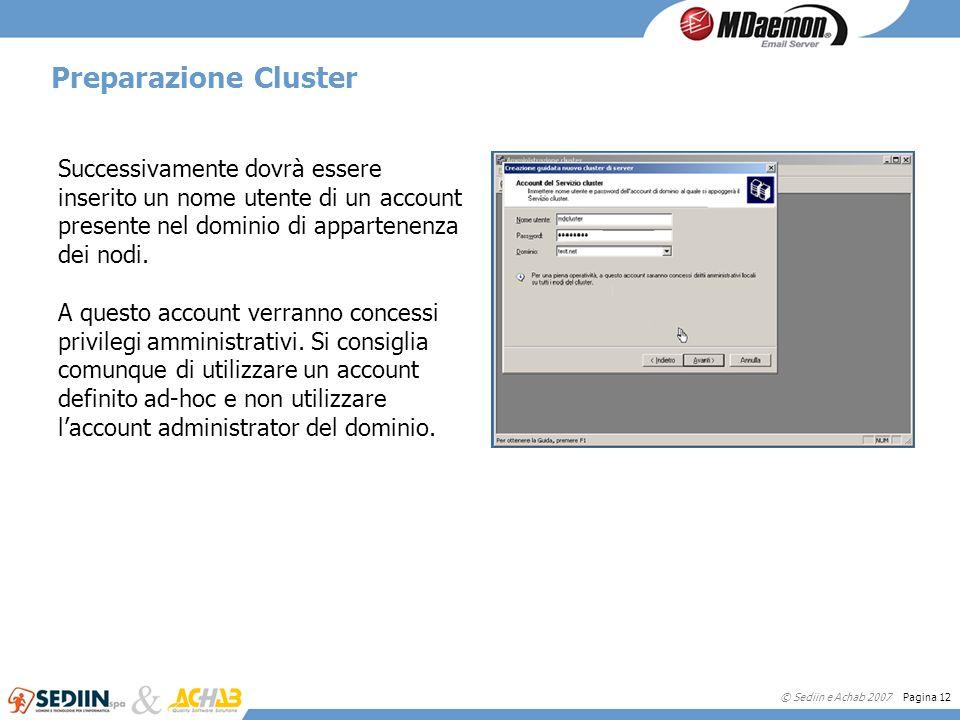 © Sediin e Achab 2007 Pagina 12 Preparazione Cluster Successivamente dovrà essere inserito un nome utente di un account presente nel dominio di appart