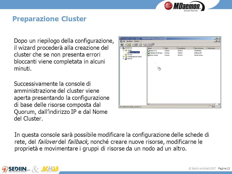 © Sediin e Achab 2007 Pagina 13 Preparazione Cluster Dopo un riepilogo della configurazione, il wizard procederà alla creazione del cluster che se non