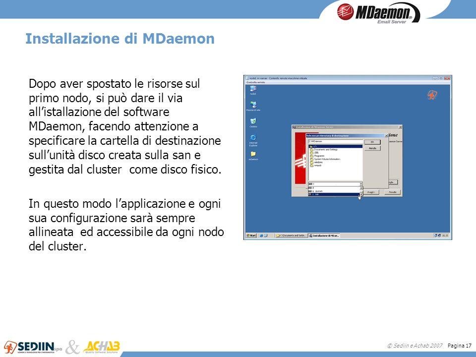 © Sediin e Achab 2007 Pagina 17 Installazione di MDaemon Dopo aver spostato le risorse sul primo nodo, si può dare il via allistallazione del software