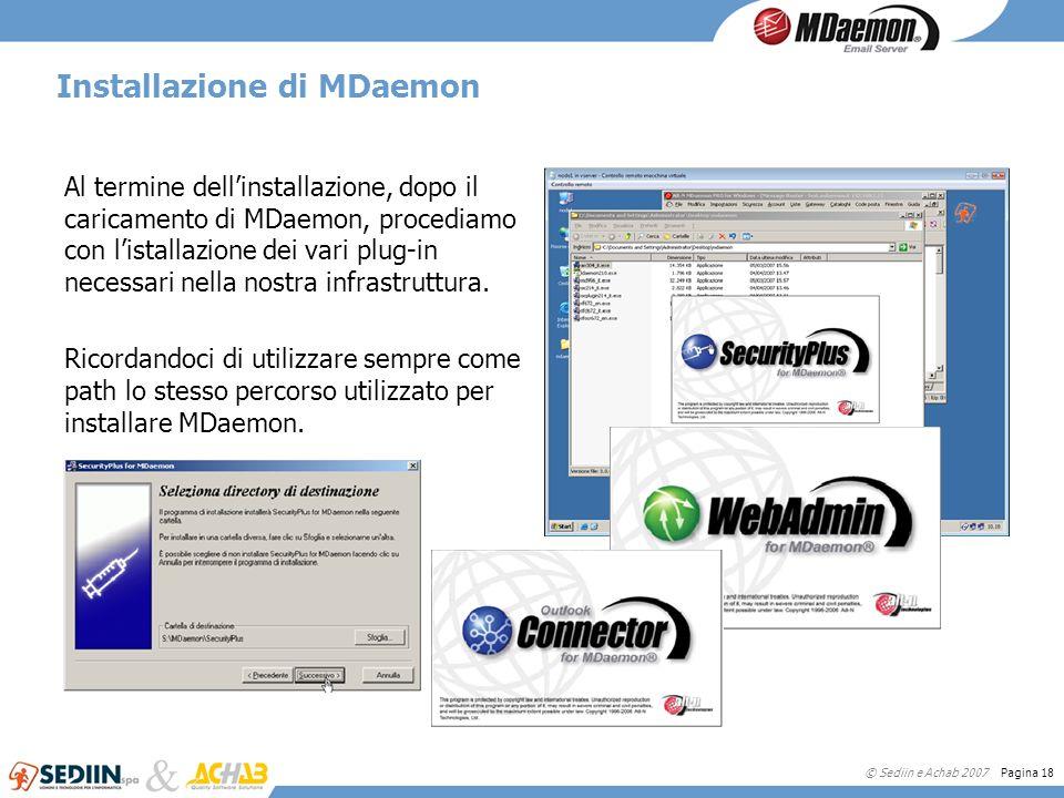 © Sediin e Achab 2007 Pagina 18 Installazione di MDaemon Al termine dellinstallazione, dopo il caricamento di MDaemon, procediamo con listallazione de