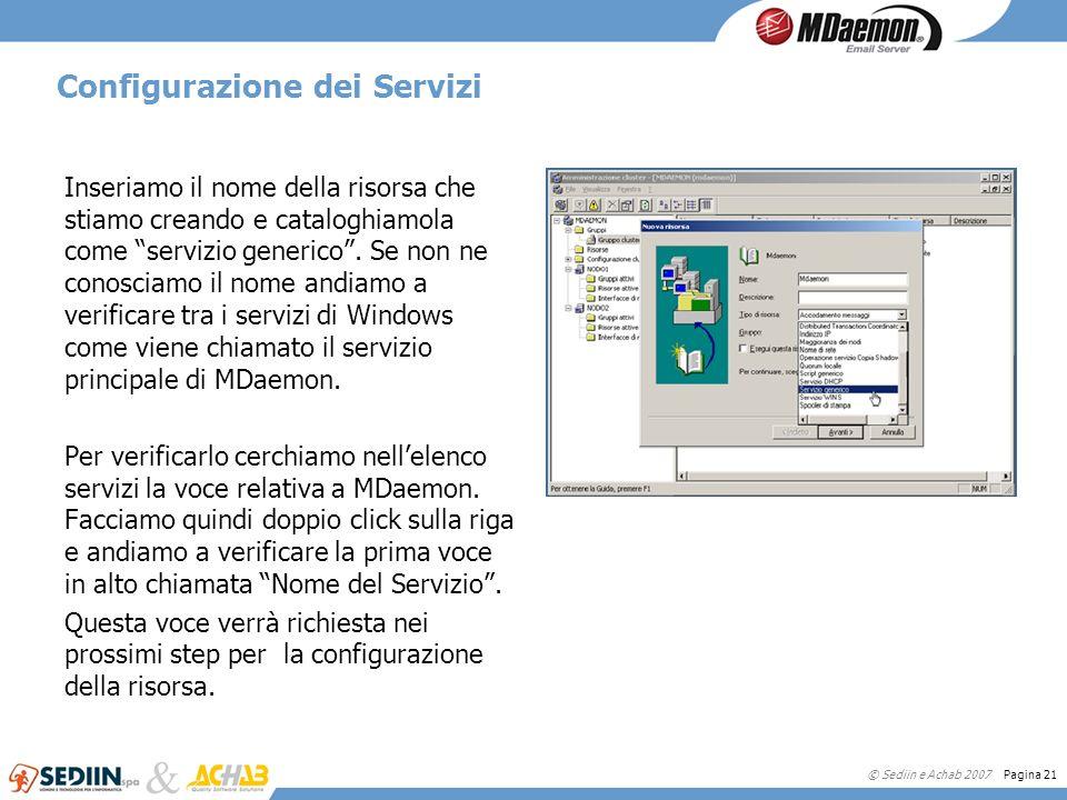 © Sediin e Achab 2007 Pagina 21 Configurazione dei Servizi Inseriamo il nome della risorsa che stiamo creando e cataloghiamola come servizio generico.