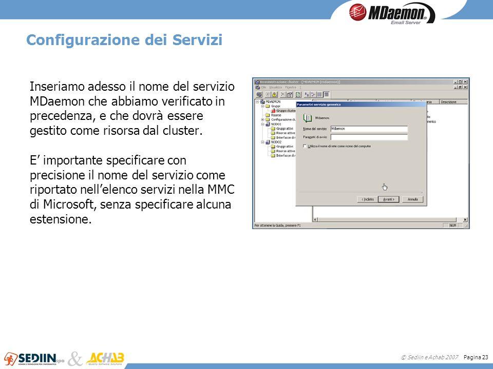 © Sediin e Achab 2007 Pagina 23 Configurazione dei Servizi Inseriamo adesso il nome del servizio MDaemon che abbiamo verificato in precedenza, e che d