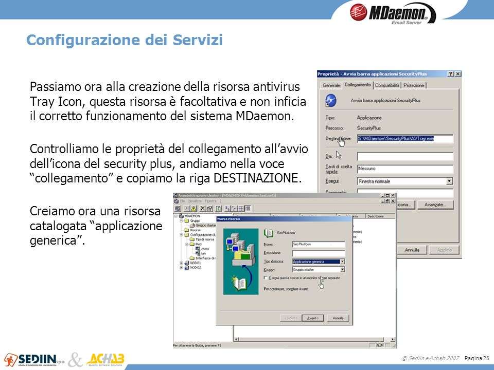 © Sediin e Achab 2007 Pagina 26 Configurazione dei Servizi Passiamo ora alla creazione della risorsa antivirus Tray Icon, questa risorsa è facoltativa
