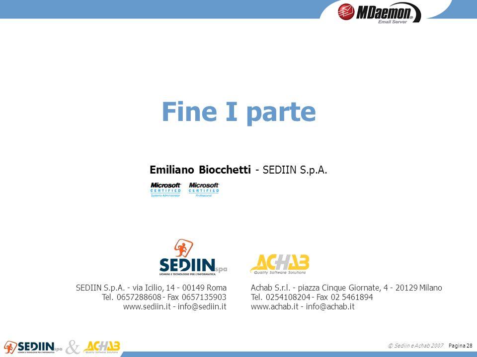 © Sediin e Achab 2007 Pagina 28 Fine I parte Emiliano Biocchetti - SEDIIN S.p.A. SEDIIN S.p.A. - via Icilio, 14 - 00149 Roma Tel. 0657288608 - Fax 065