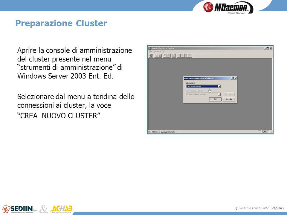 © Sediin e Achab 2007 Pagina 9 Preparazione Cluster Aprire la console di amministrazione del cluster presente nel menu strumenti di amministrazione di