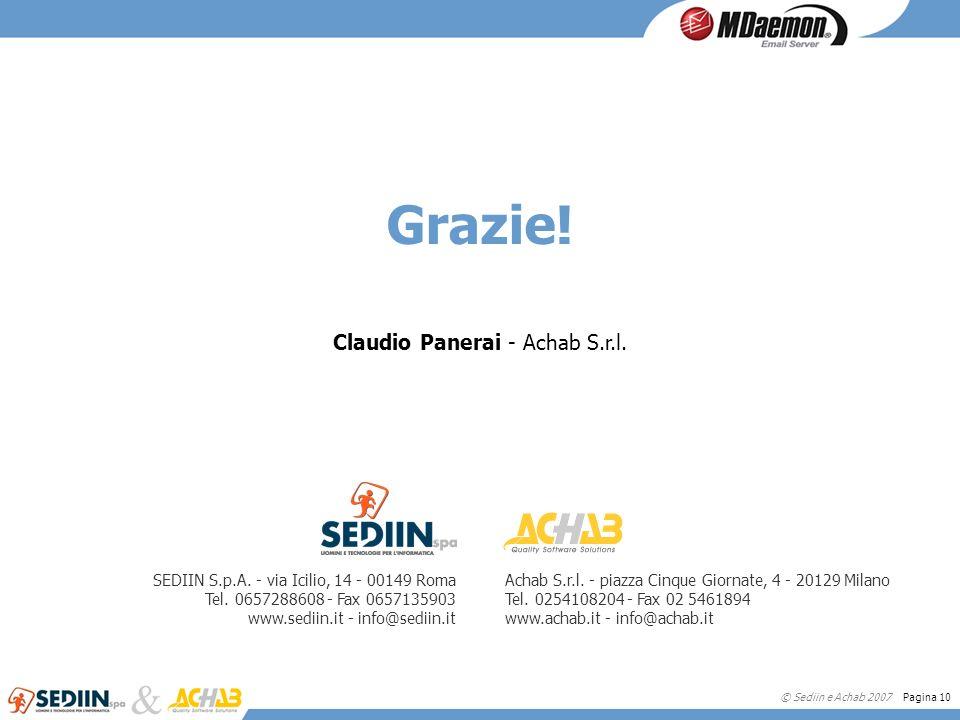 © Sediin e Achab 2007 Pagina 10 Grazie! Claudio Panerai - Achab S.r.l. SEDIIN S.p.A. - via Icilio, 14 - 00149 Roma Tel. 0657288608 - Fax 0657135903 ww