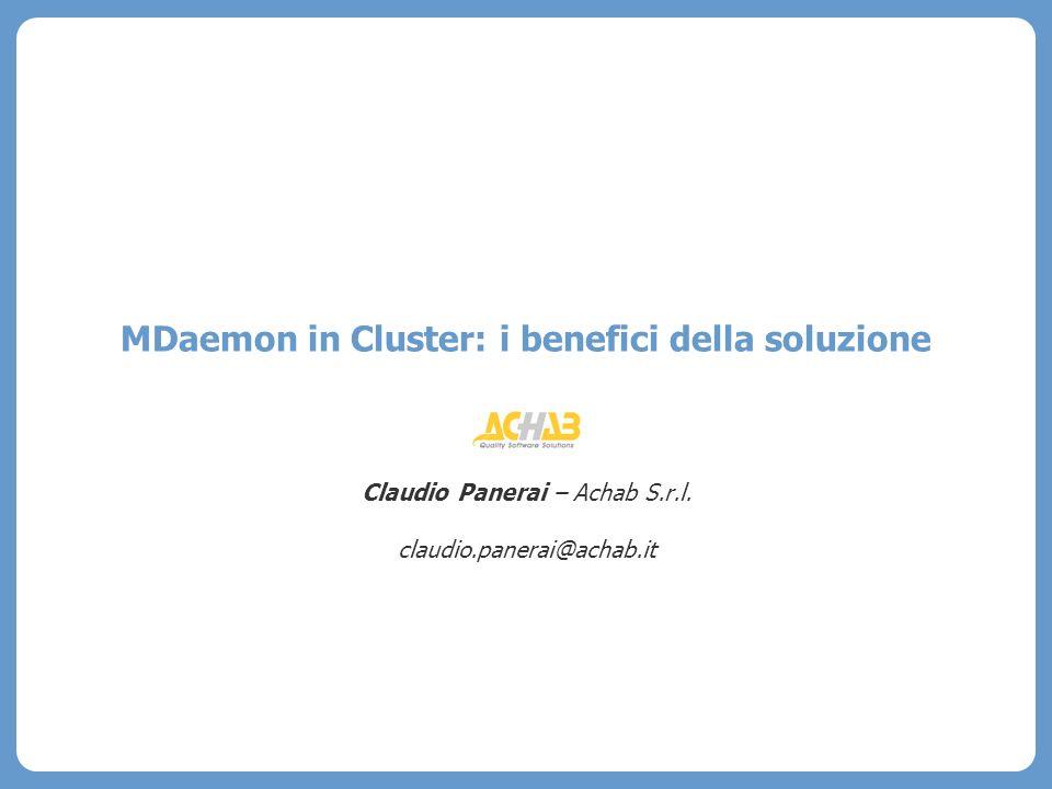 MDaemon in Cluster: i benefici della soluzione Claudio Panerai – Achab S.r.l. claudio.panerai@achab.it