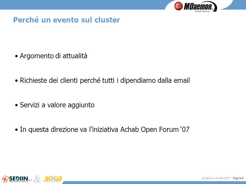 © Sediin e Achab 2007 Pagina 6 Perché un evento sul cluster Argomento di attualità Richieste dei clienti perché tutti i dipendiamo dalla email Servizi