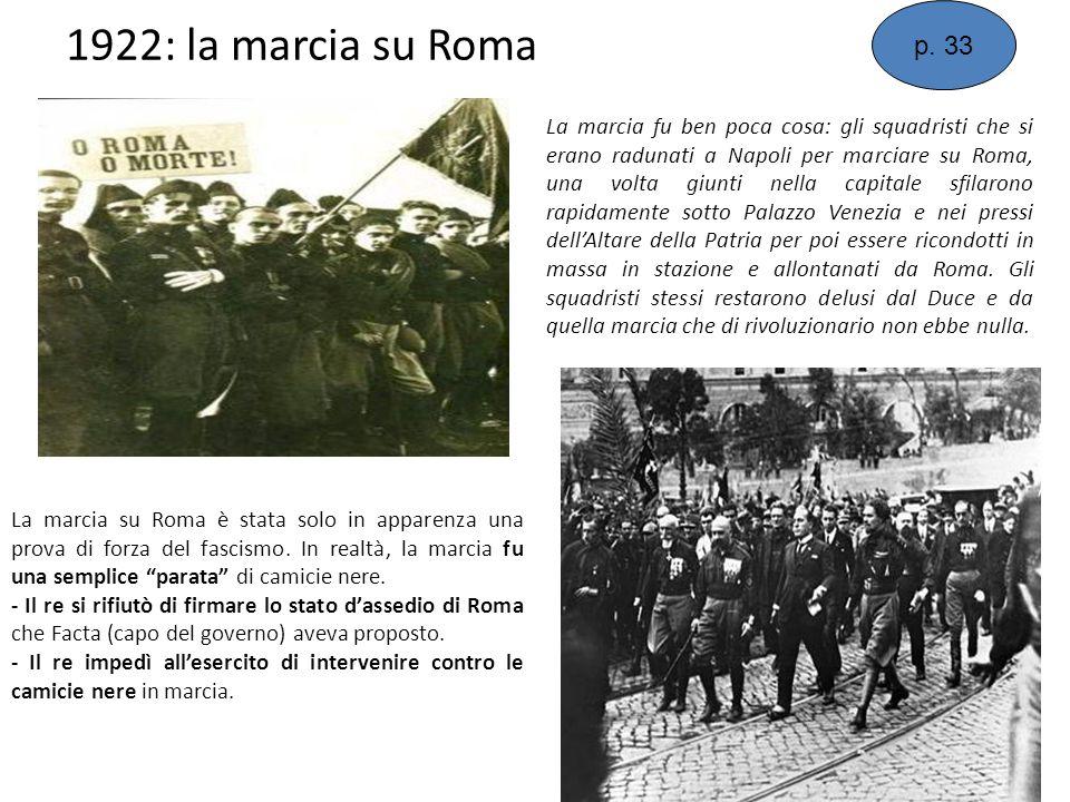 1922: la marcia su Roma La marcia su Roma è stata solo in apparenza una prova di forza del fascismo. In realtà, la marcia fu una semplice parata di ca