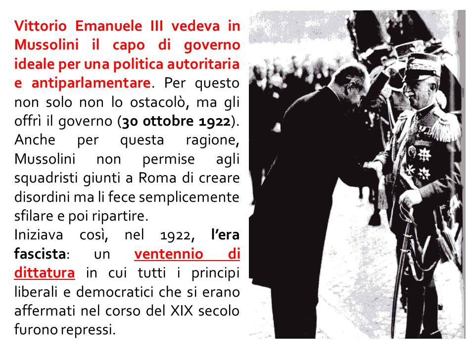 Vittorio Emanuele III vedeva in Mussolini il capo di governo ideale per una politica autoritaria e antiparlamentare. Per questo non solo non lo ostaco