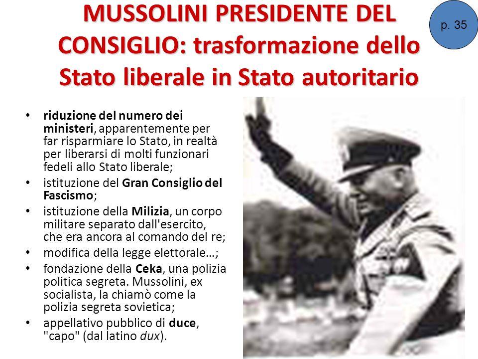 MUSSOLINI PRESIDENTE DEL CONSIGLIO: trasformazione dello Stato liberale in Stato autoritario riduzione del numero dei ministeri, apparentemente per fa