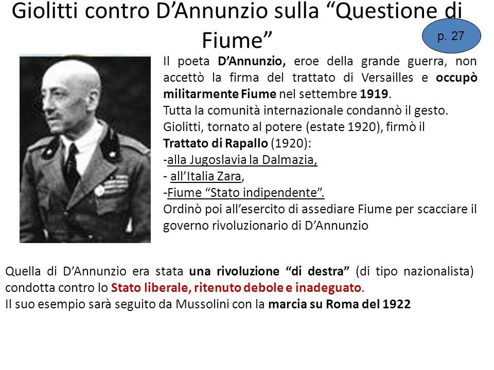Giolitti contro DAnnunzio sulla Questione di Fiume Il poeta DAnnunzio, eroe della grande guerra, non accettò la firma del trattato di Versailles e occ