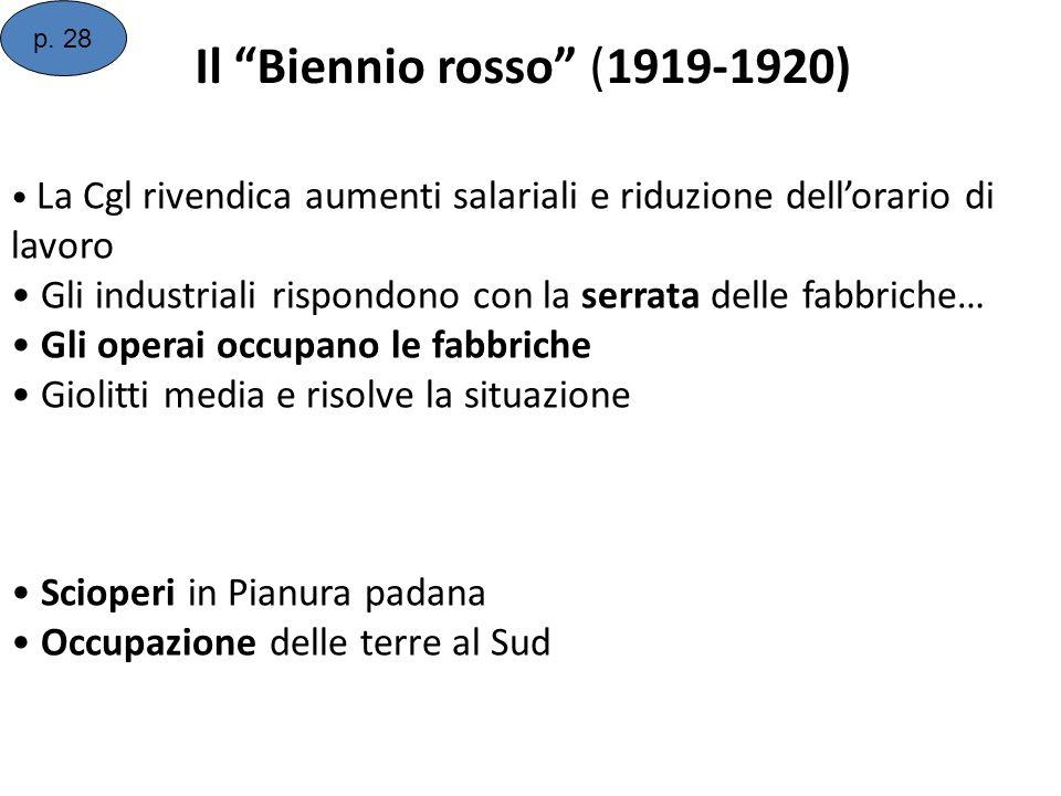 Il Biennio rosso (1919-1920) La Cgl rivendica aumenti salariali e riduzione dellorario di lavoro Gli industriali rispondono con la serrata delle fabbr