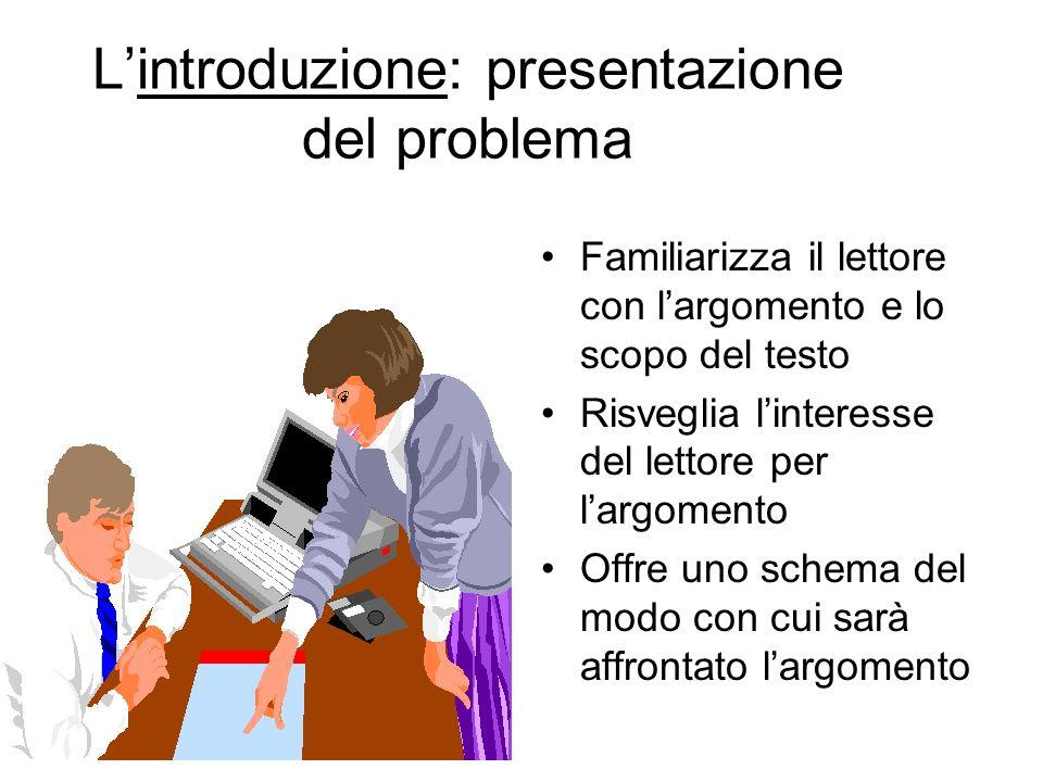 Lintroduzione: presentazione del problema Familiarizza il lettore con largomento e lo scopo del testo Risveglia linteresse del lettore per largomento