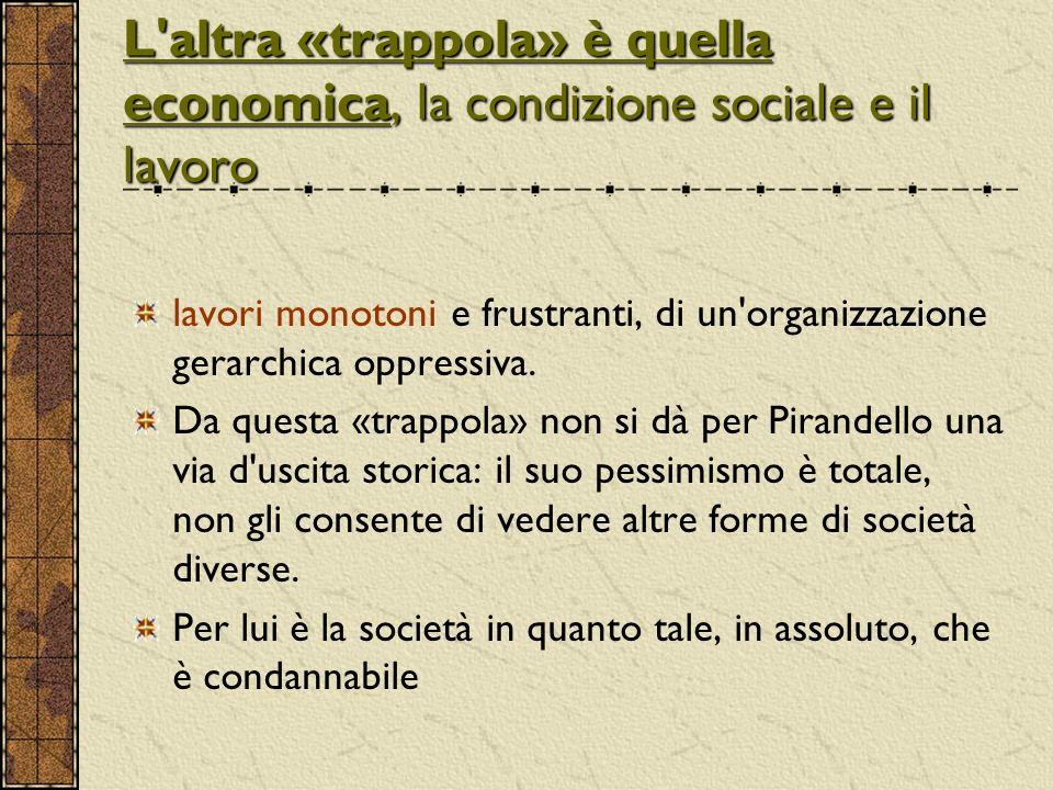 L altra «trappola» è quella economica, la condizione sociale e il lavoro lavori monotoni e frustranti, di un organizzazione gerarchica oppressiva.
