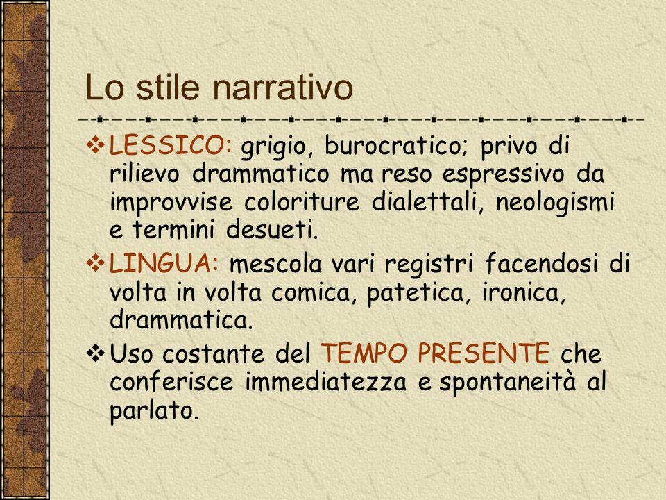 Lo stile narrativo LESSICO: grigio, burocratico; privo di rilievo drammatico ma reso espressivo da improvvise coloriture dialettali, neologismi e termini desueti.