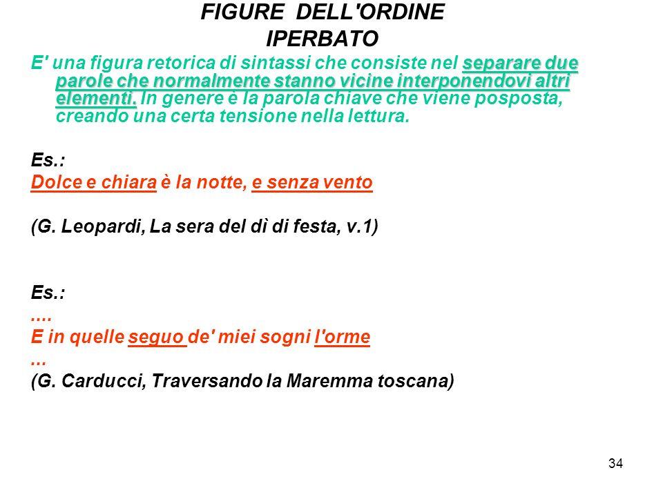 33 ANASTROFE (2) Eliminando lanastrofe, si avrebbe il seguente ordine sintattico: prima il soggetto poi il predicato ( mentre il poeta ha messo prima