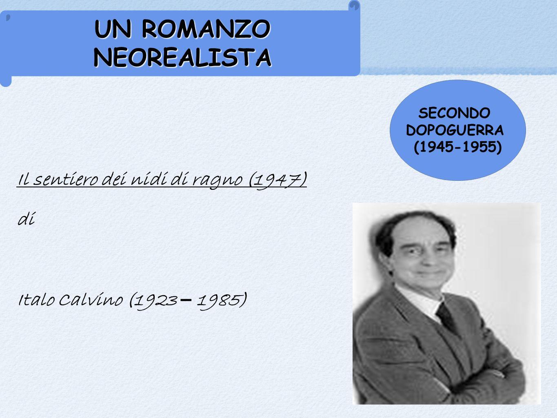 UN ROMANZO NEOREALISTA SECONDO DOPOGUERRA (1945-1955) Il sentiero dei nidi di ragno (1947) di Italo Calvino (1923 – 1985)
