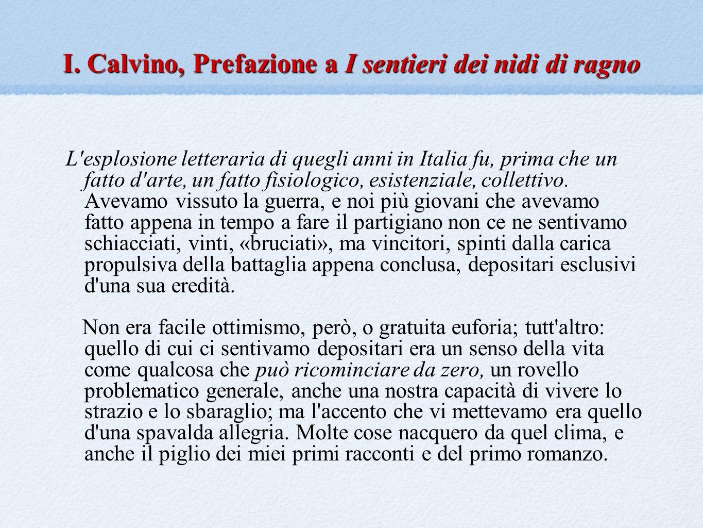 I. Calvino, Prefazione a I sentieri dei nidi di ragno L'esplosione letteraria di quegli anni in Italia fu, prima che un fatto d'arte, un fatto fisiolo