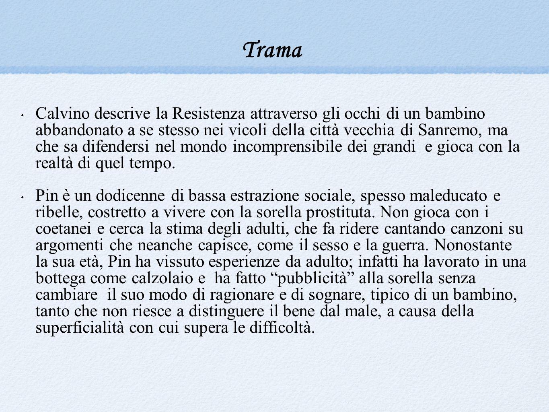 Trama Calvino descrive la Resistenza attraverso gli occhi di un bambino abbandonato a se stesso nei vicoli della città vecchia di Sanremo, ma che sa d