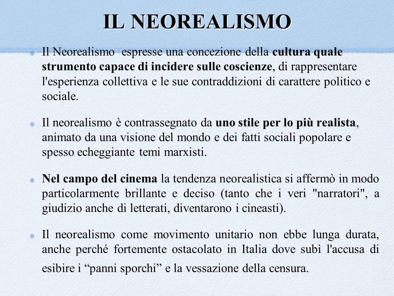 IL NEOREALISMO Il Neorealismo espresse una concezione della cultura quale strumento capace di incidere sulle coscienze, di rappresentare l'esperienza