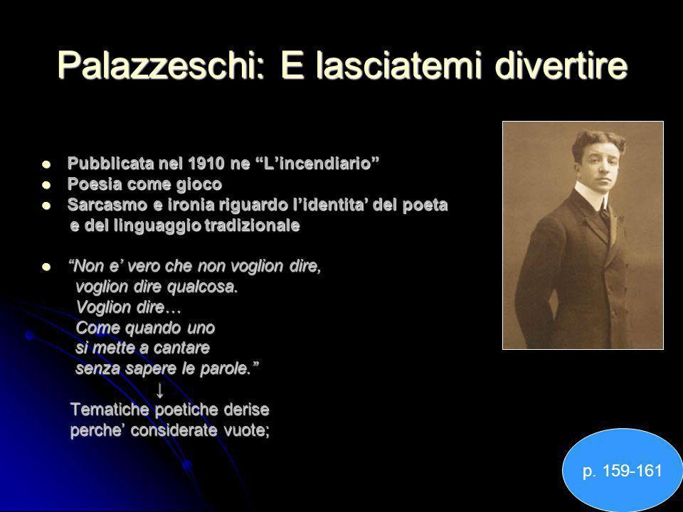 Palazzeschi: E lasciatemi divertire Pubblicata nel 1910 ne Lincendiario Pubblicata nel 1910 ne Lincendiario Poesia come gioco Poesia come gioco Sarcas