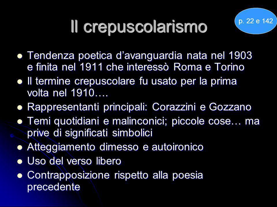 Il crepuscolarismo Tendenza poetica davanguardia nata nel 1903 e finita nel 1911 che interessò Roma e Torino Tendenza poetica davanguardia nata nel 19