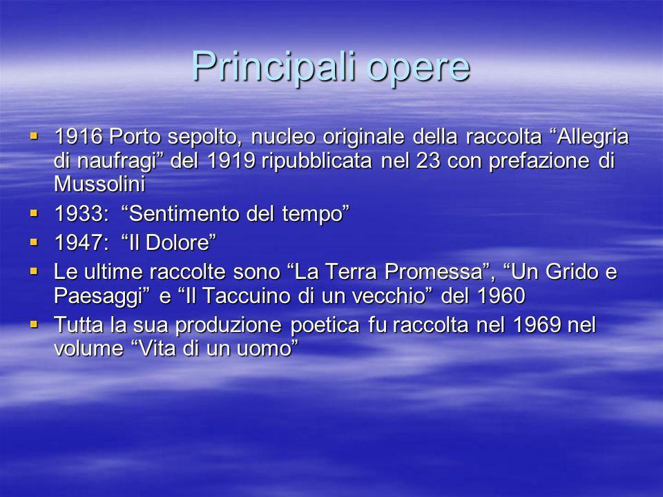Principali opere 1916 Porto sepolto, nucleo originale della raccolta Allegria di naufragi del 1919 ripubblicata nel 23 con prefazione di Mussolini 191