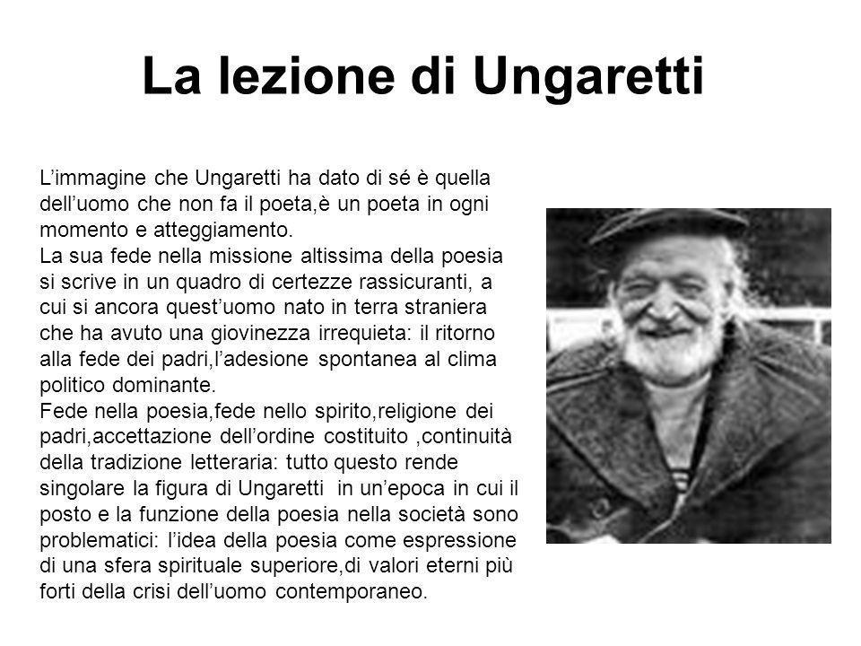 Limmagine che Ungaretti ha dato di sé è quella delluomo che non fa il poeta,è un poeta in ogni momento e atteggiamento. La sua fede nella missione alt