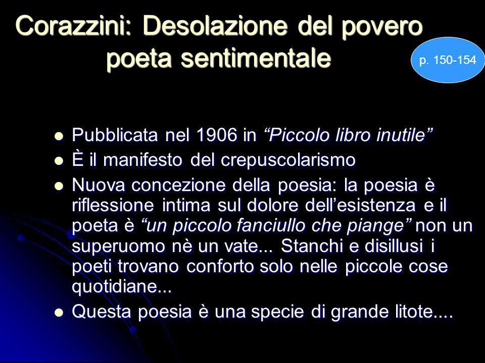 Corazzini: Desolazione del povero poeta sentimentale Pubblicata nel 1906 in Piccolo libro inutile Pubblicata nel 1906 in Piccolo libro inutile È il ma