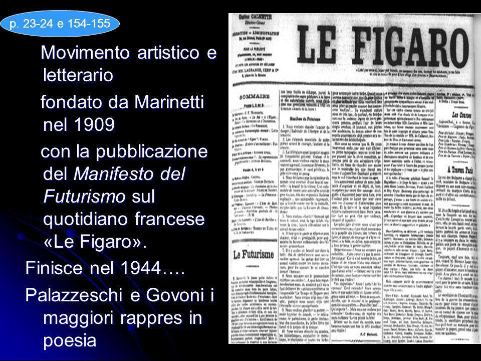 Movimento artistico e letterario Movimento artistico e letterario fondato da Marinetti nel 1909 fondato da Marinetti nel 1909 con la pubblicazione del