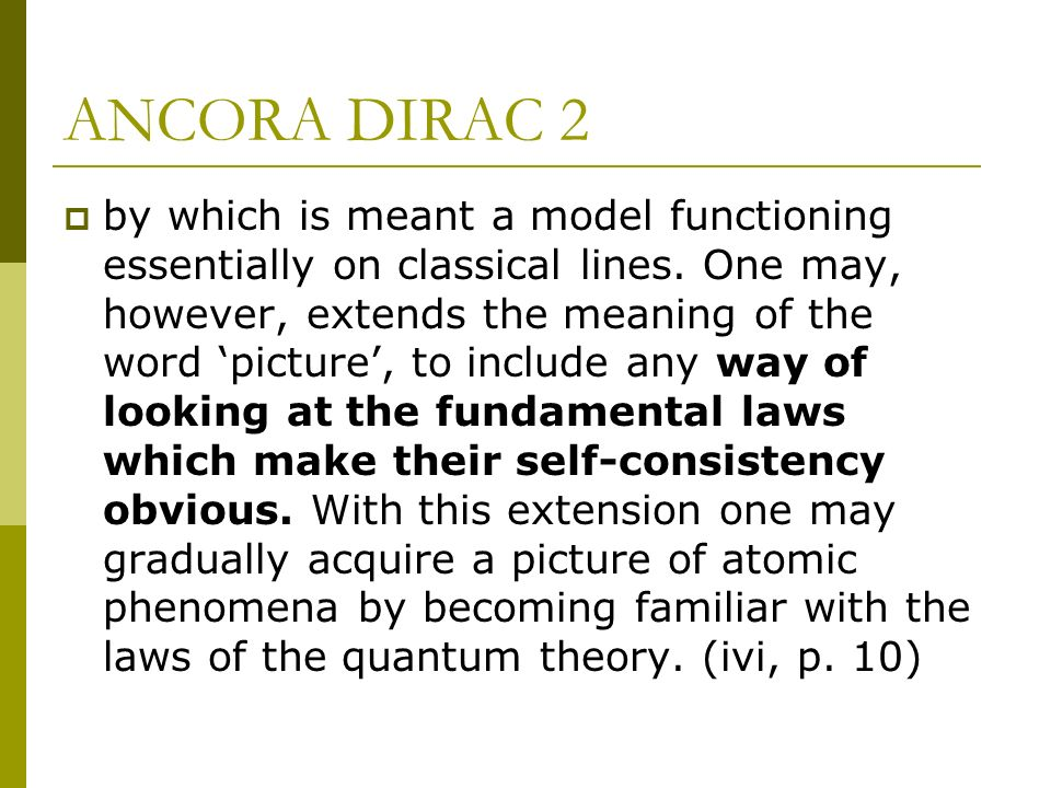 ANCORA DIRAC 2 by which is meant a model functioning essentially on classical lines. One may, however, extends the meaning of the word picture, to inc