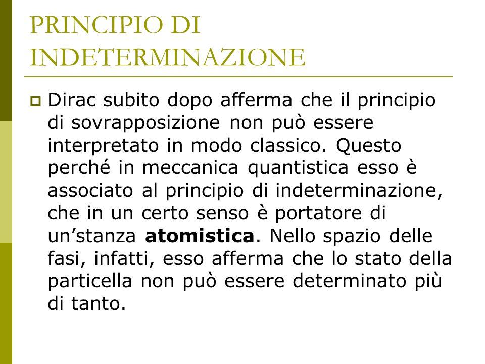 PRINCIPIO DI INDETERMINAZIONE Dirac subito dopo afferma che il principio di sovrapposizione non può essere interpretato in modo classico.