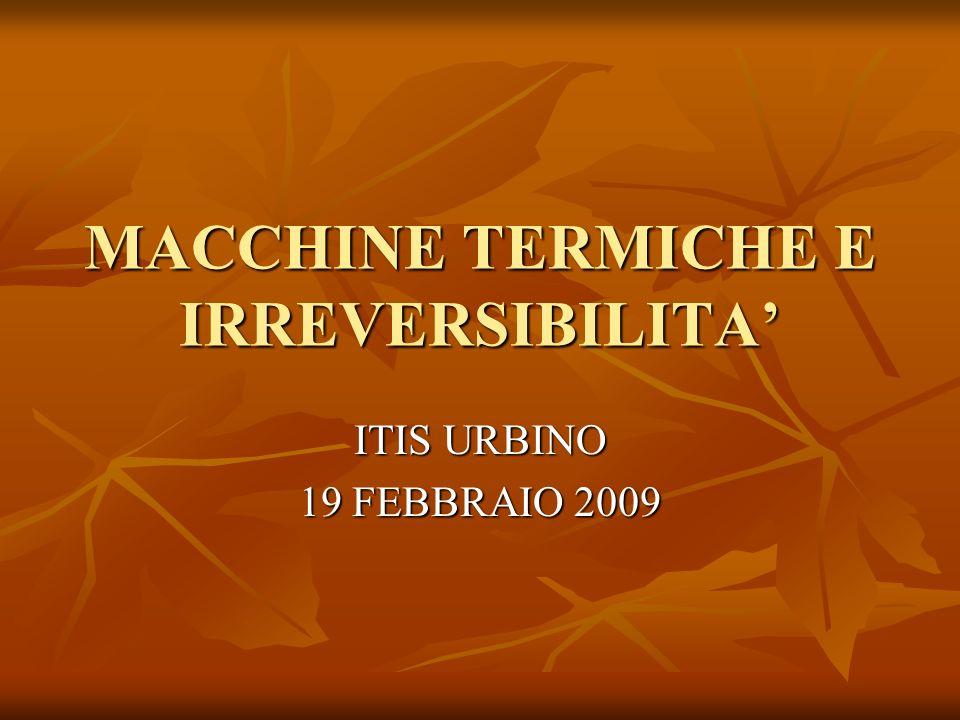 MACCHINE TERMICHE E IRREVERSIBILITA ITIS URBINO 19 FEBBRAIO 2009