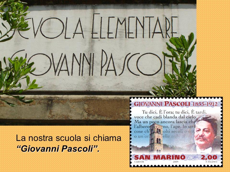 Giovanni Pascoli. La nostra scuola si chiama Giovanni Pascoli.