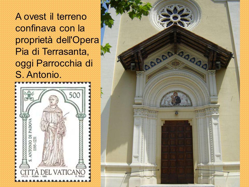 A ovest il terreno confinava con la proprietà dell Opera Pia di Terrasanta, oggi Parrocchia di S.