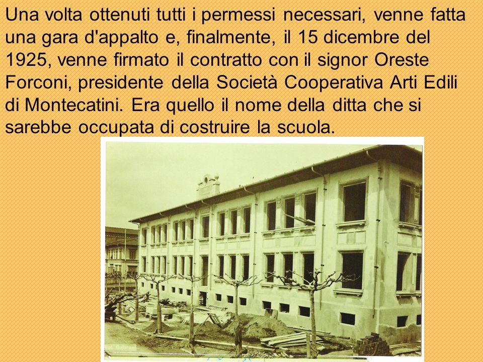 Una volta ottenuti tutti i permessi necessari, venne fatta una gara d appalto e, finalmente, il 15 dicembre del 1925, venne firmato il contratto con il signor Oreste Forconi, presidente della Società Cooperativa Arti Edili di Montecatini.