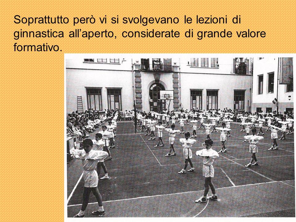 Soprattutto però vi si svolgevano le lezioni di ginnastica allaperto, considerate di grande valore formativo.