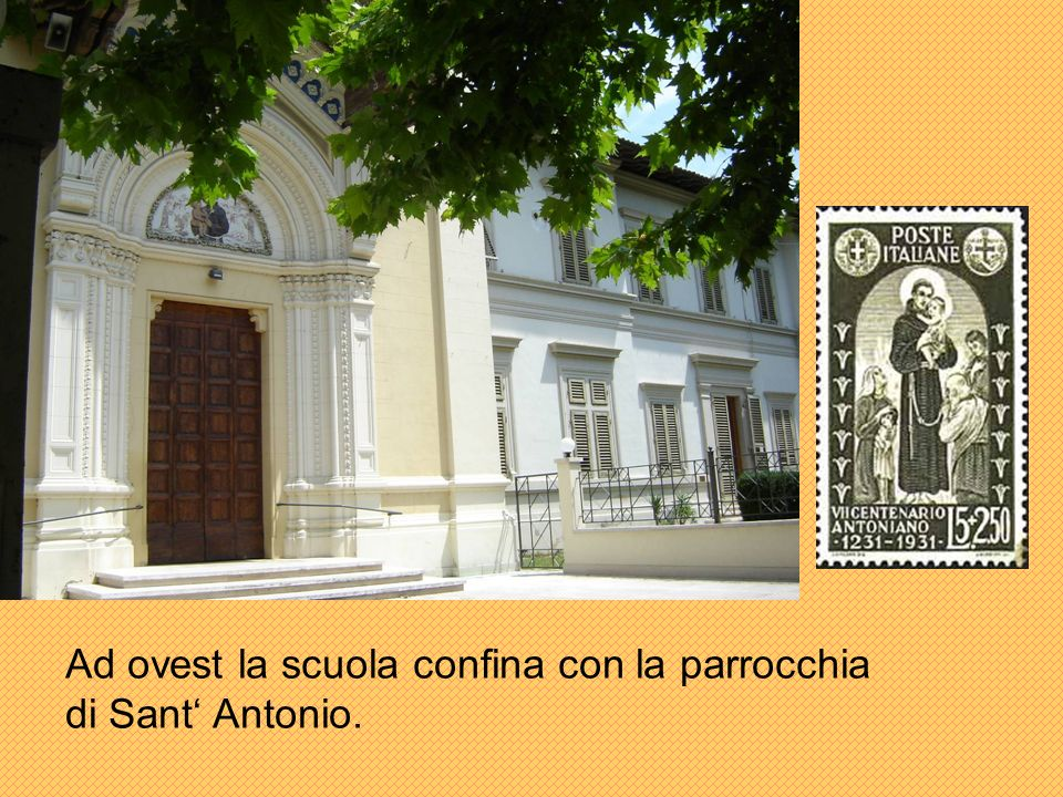 Ad ovest la scuola confina con la parrocchia di Sant Antonio.