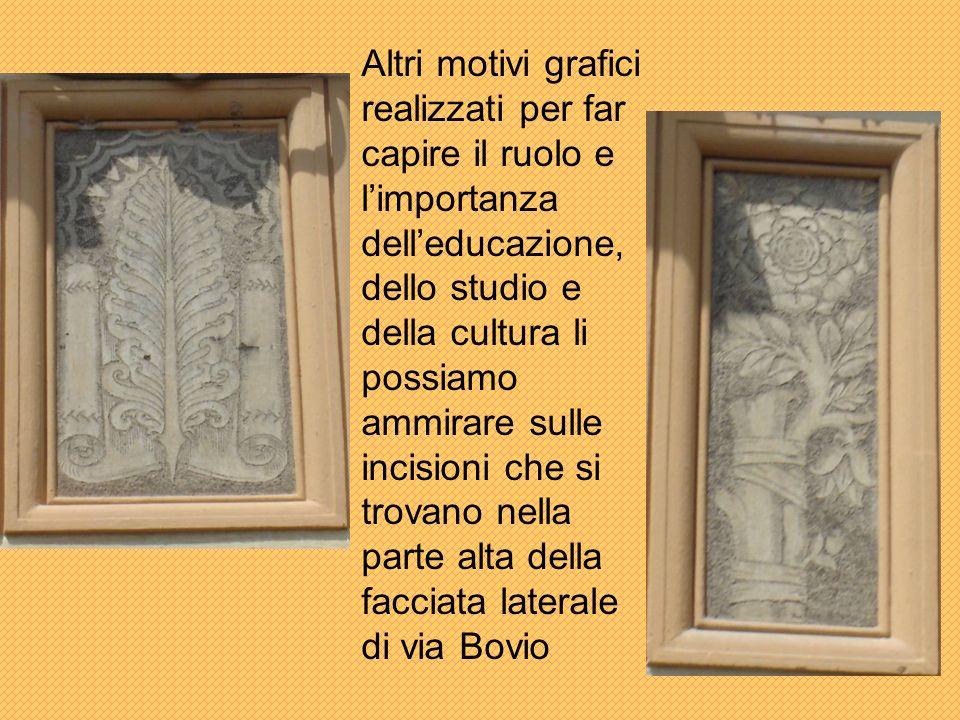 Altri motivi grafici realizzati per far capire il ruolo e limportanza delleducazione, dello studio e della cultura li possiamo ammirare sulle incisioni che si trovano nella parte alta della facciata laterale di via Bovio
