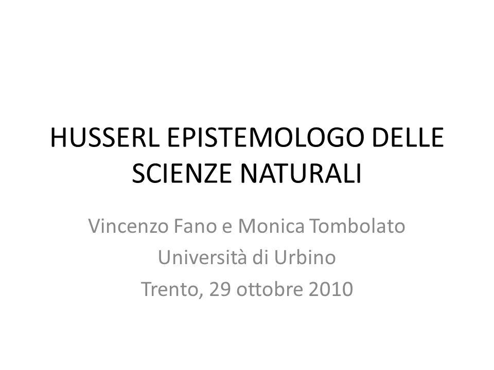 HUSSERL EPISTEMOLOGO DELLE SCIENZE NATURALI Vincenzo Fano e Monica Tombolato Università di Urbino Trento, 29 ottobre 2010