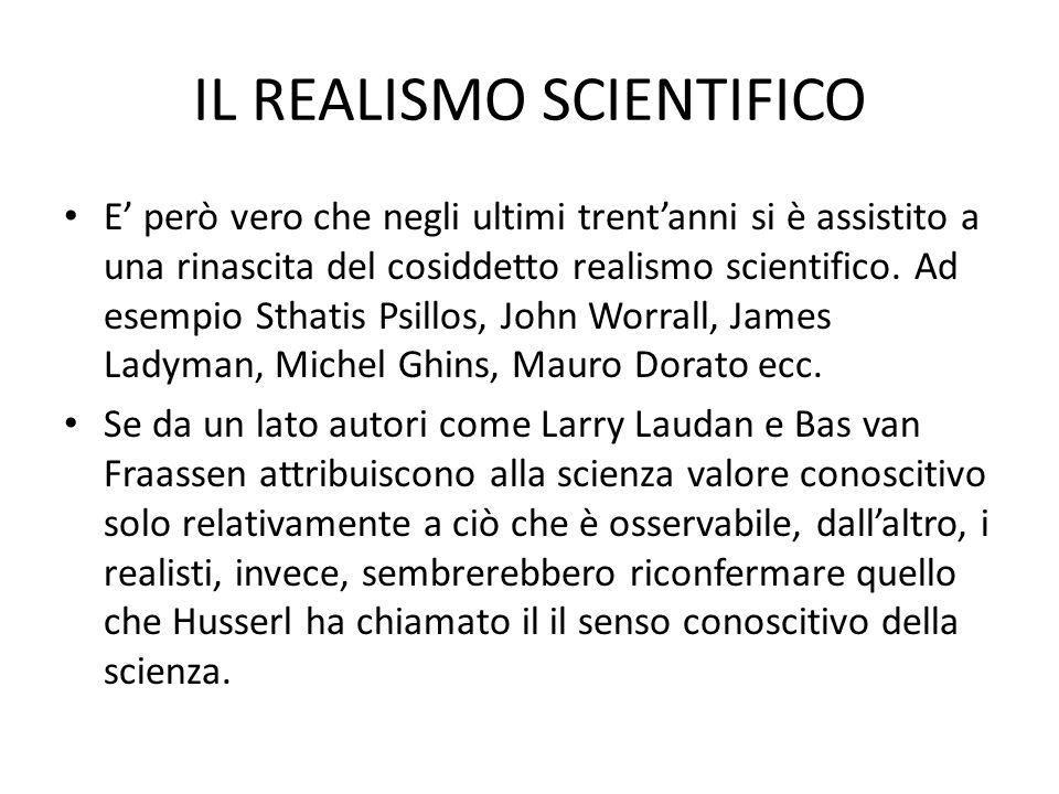 IL REALISMO SCIENTIFICO E però vero che negli ultimi trentanni si è assistito a una rinascita del cosiddetto realismo scientifico. Ad esempio Sthatis