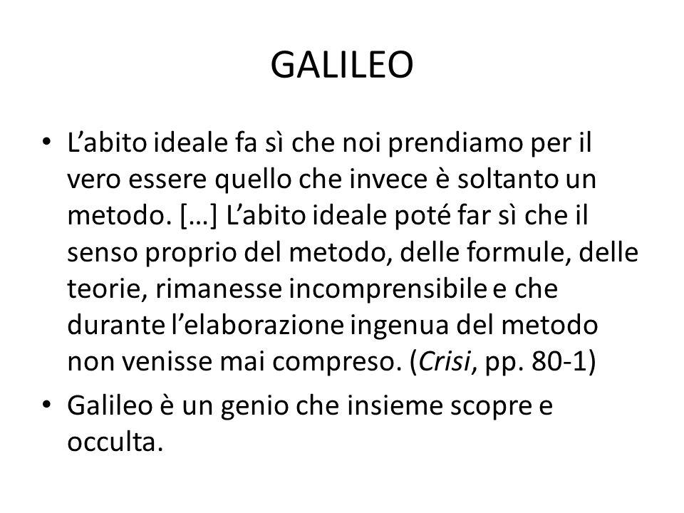 GALILEO Labito ideale fa sì che noi prendiamo per il vero essere quello che invece è soltanto un metodo. […] Labito ideale poté far sì che il senso pr