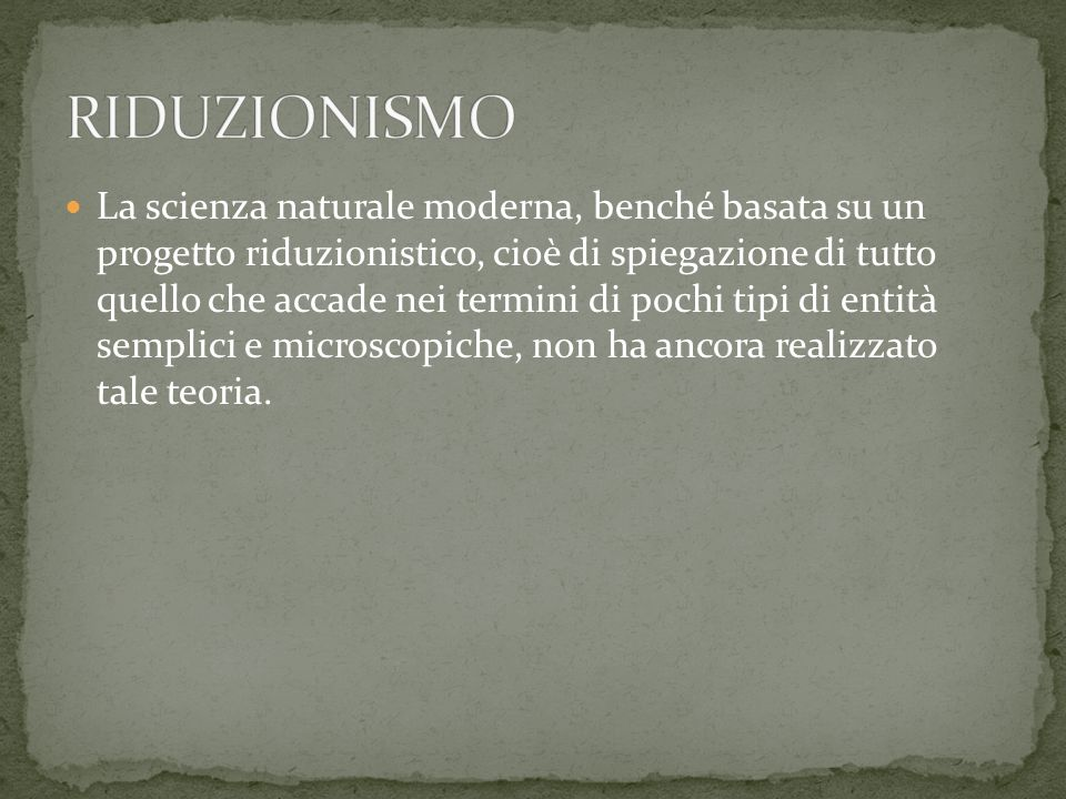 La scienza naturale moderna, benché basata su un progetto riduzionistico, cioè di spiegazione di tutto quello che accade nei termini di pochi tipi di