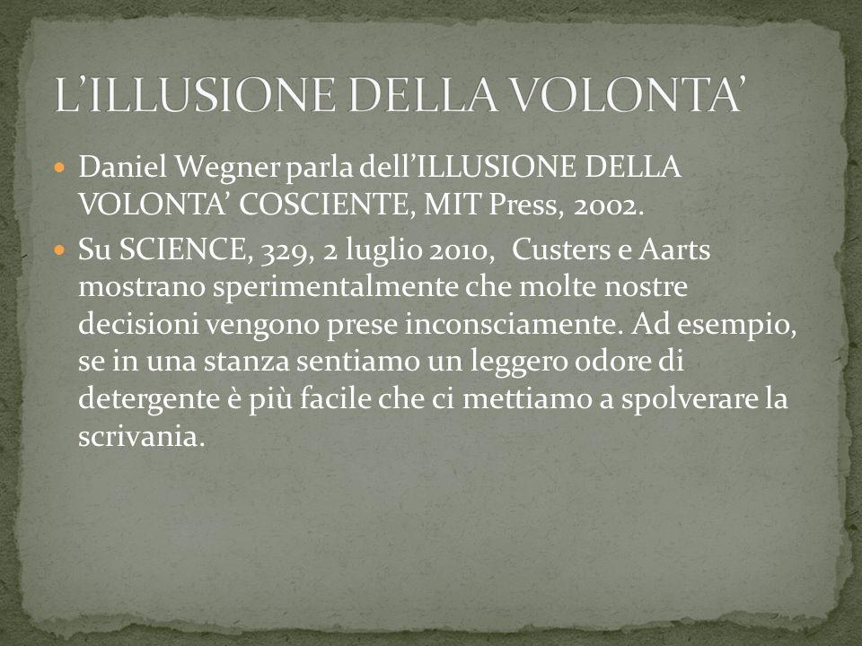 Daniel Wegner parla dellILLUSIONE DELLA VOLONTA COSCIENTE, MIT Press, 2002.