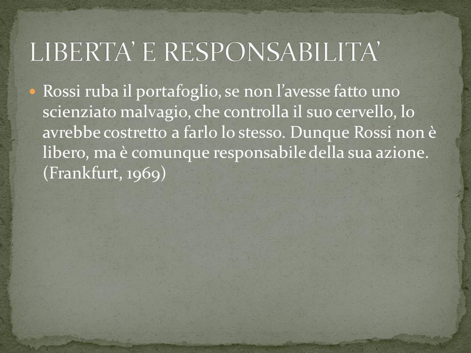 Se Rossi non può fare altrimenti non è responsabile delle sue azioni.