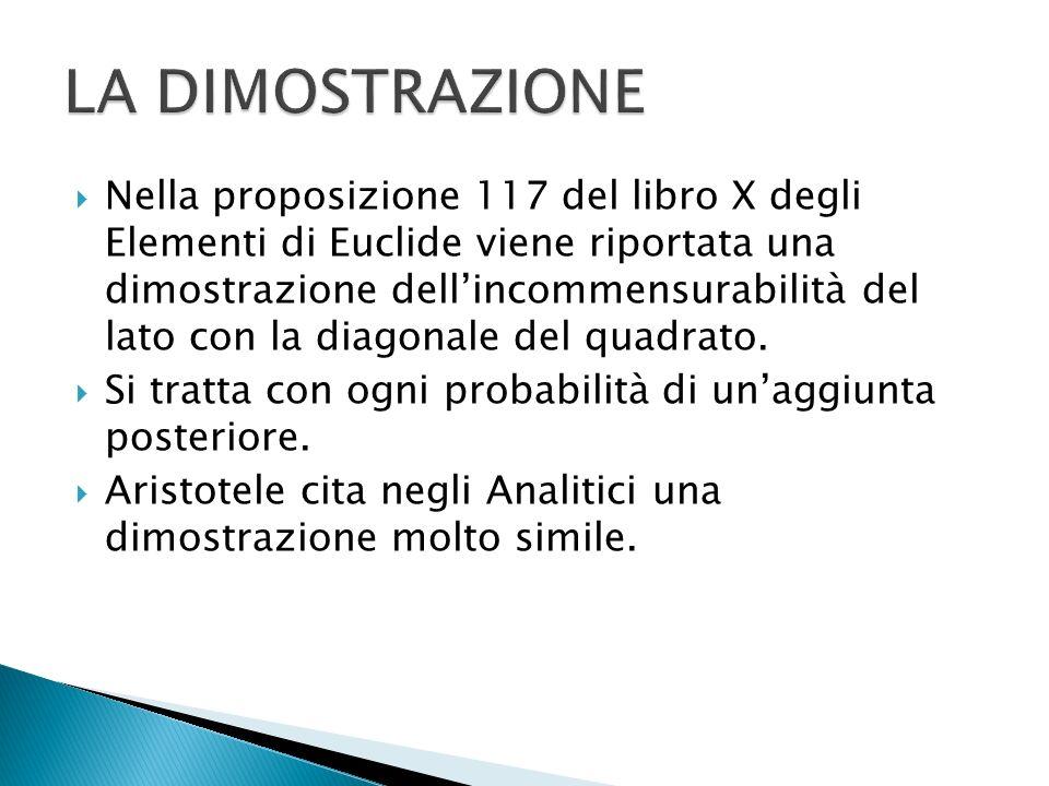Nella proposizione 117 del libro X degli Elementi di Euclide viene riportata una dimostrazione dellincommensurabilità del lato con la diagonale del qu