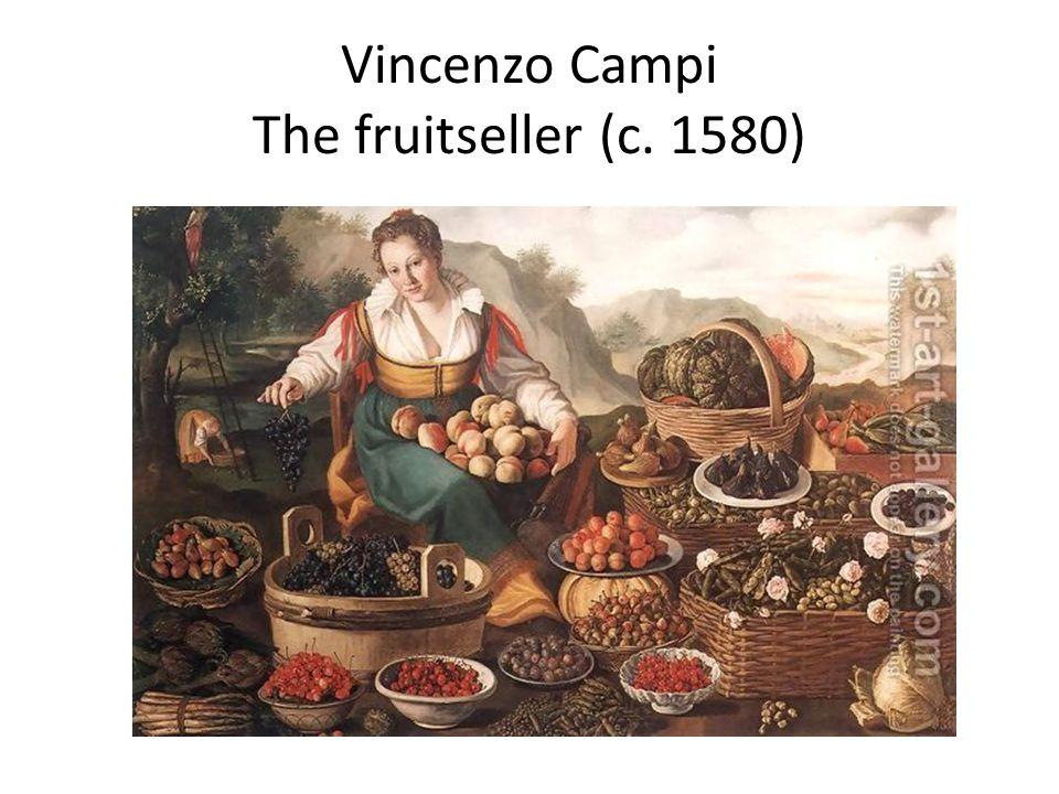 Vincenzo Campi The fruitseller (c. 1580)