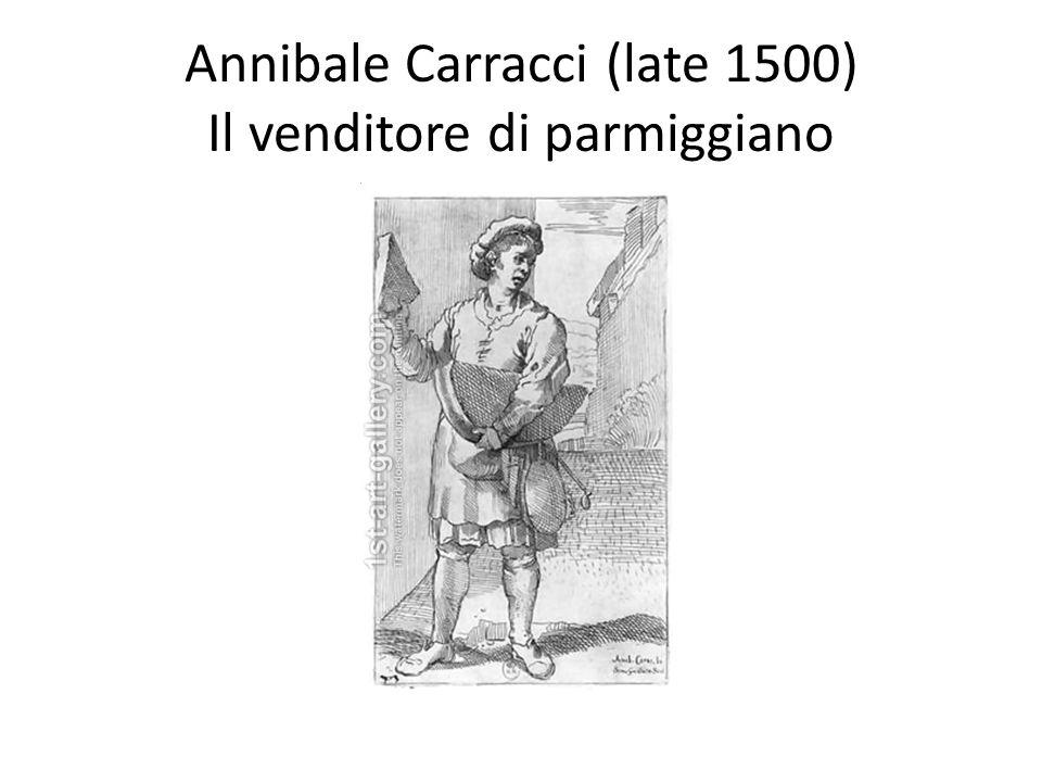 Annibale Carracci (late 1500) Il venditore di parmiggiano